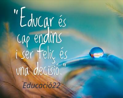 Educar es cap endins i ser feliç és una decisió